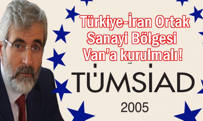 TÜMSİAD Başkanı Güler: Türkiye-İran Ortak Sanayi Bölgesi Van'a kurulmalı!