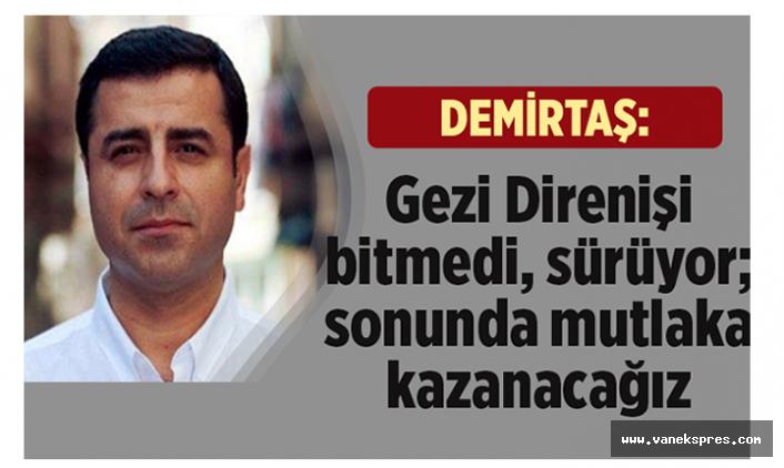 Demirtaş'tan Gezi Parkı Mesajı: Mutlaka Kazanacağız