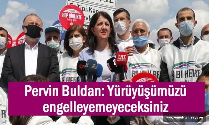 HDP'li Buldan: Yürüyüşümüzü engelleyemeyeceksiniz