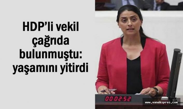 HDP'li vekil çağrıda bulunmuştu: o isim yaşamını yitirdi