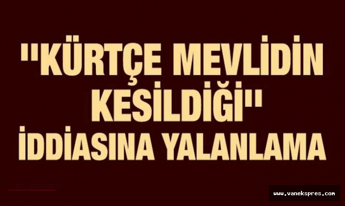 ''Kürtçe mevlid kesildi'' iddiası hakkında açıklama geldi