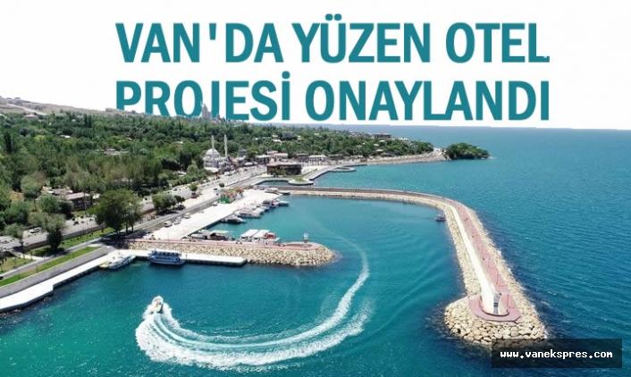 Van'da 'Yüzen Otel' Projesi onaylandı