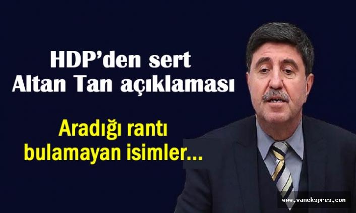 HDP'den Altan Tan'a Jet Yanıt: Aradığı rantı bulamayan…