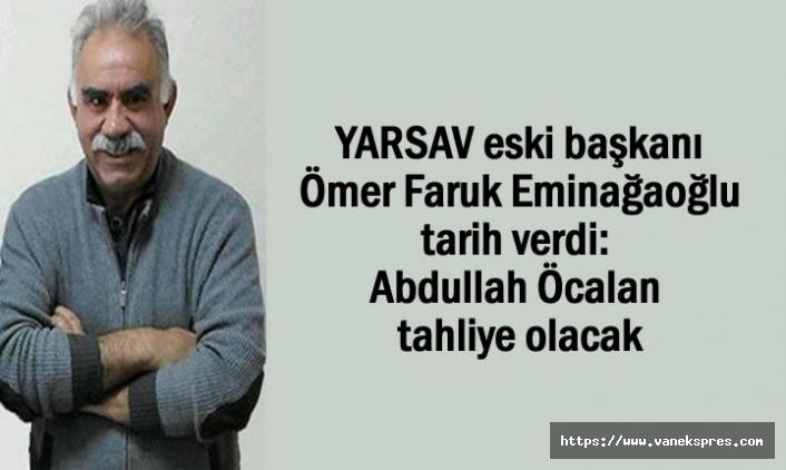 YARSAV eski başkanı Eminağaoğlu: Öcalan tahliye olacak