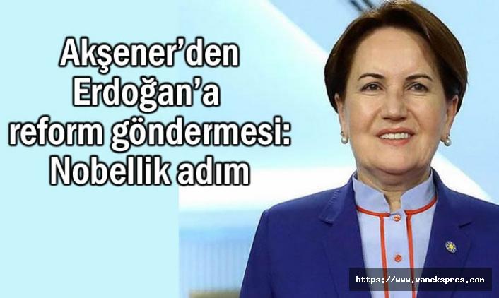 Akşener'den Erdoğan'a reform çıkışı Nobellik adım