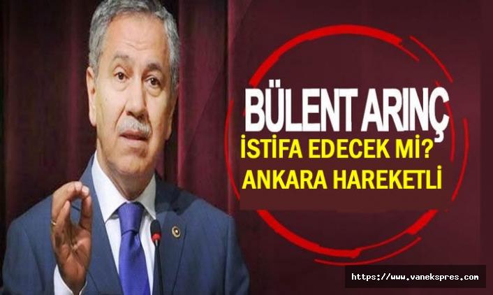 Bülent Arınç istifası mı edecek mi? Ankara hareketli