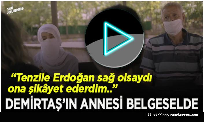 Demirtaş'ın annesi: Tenzile Hanım hayatta olsaydı ona oğlunu şikayet ederdim