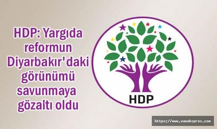 HDP: Yargıda reformun Diyarbakır'daki görünümü gözaltılar oldu