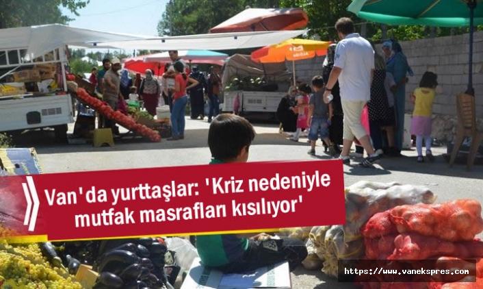 Vanlılar 'Kriz nedeniyle mutfak masrafları kısılıyor'