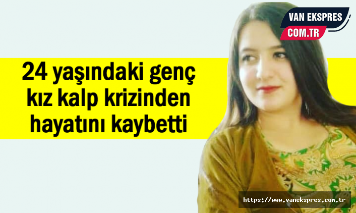 24 Yaşındaki Genç Kız Kalp Krizinden Hayatını Kaybetti