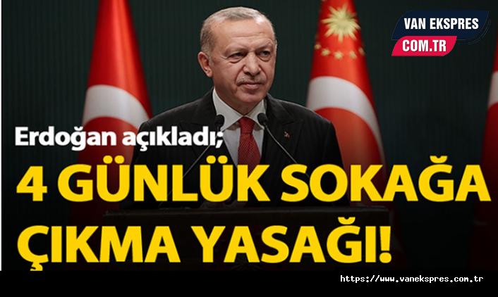 Erdoğan açıkladı: 4 günlük sokağa çıkma yasağı