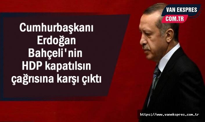 Erdoğan HDP'nin kapatılsın çağrısına karşı çıktı