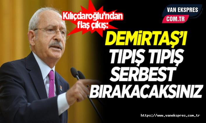 Kılıçdaroğlu: Demirtaş kararını tıpış tıpış serbest bırakacaksınız