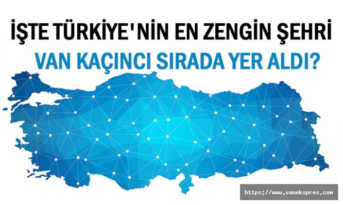 Türkiye'nin En Zengin Şehri Van Kaçıncı Sırada?