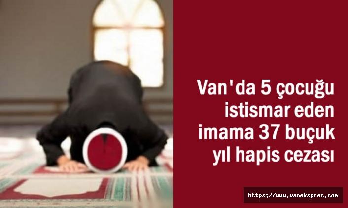 Van'da çocuk istismarına 37 yıl hapis cezası