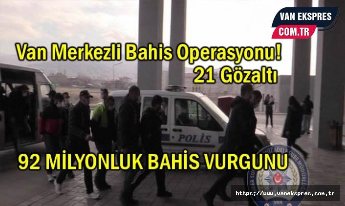 Van'da 90 Milyonluk Bahis Vurgunu: 21 gözaltı