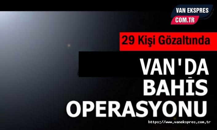 Van ve 4 ilde kaçak bahis operasyon: 29 Gözaltı