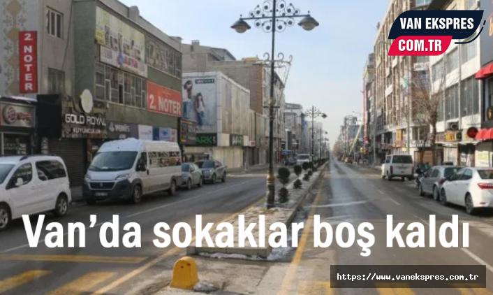 Van'da 2 günlük yasaklarda sokaklar boş kaldı