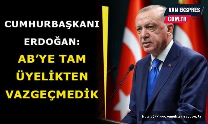 Erdoğan: AB'ye tam üyelik hedefimizden vazgeçmedik