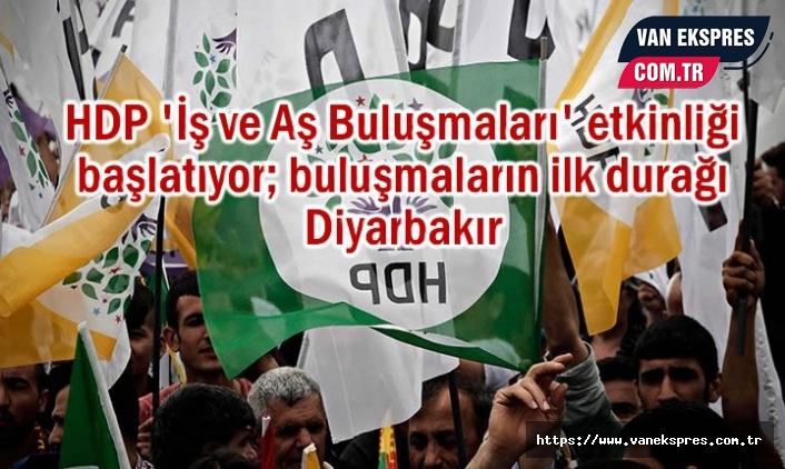 HDP Bölgede 'İş ve Aş Buluşmaları' başlatıyor