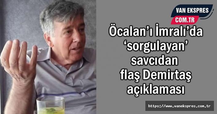 Öcalan'ı 'sorgulayan' savcıdan Demirtaş açıklaması