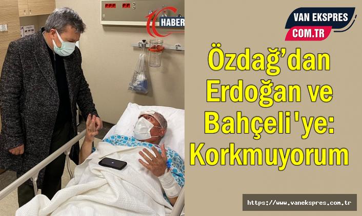 Saldırıya uğrayan Özdağ'dan Erdoğan ve Bahçeli'ye: Korkmuyorum