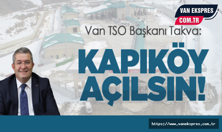 Takva'dan Kapıköy kontrollü açılsın çağrısı!
