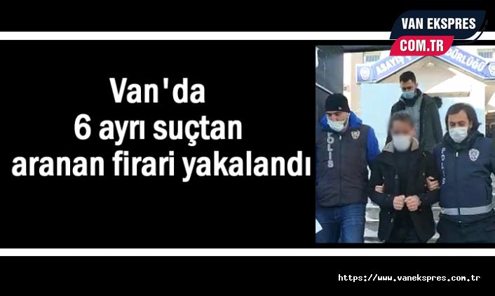 Van'da 6 ayrı suçtan aranan kişi yakalandı