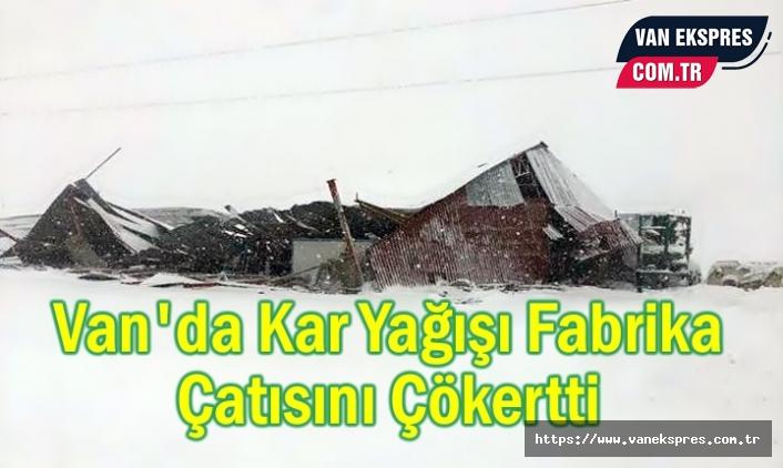 Van'da Kar Yağışı Fabrika Çatısını Çökertti