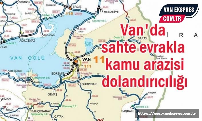 Van'da sahte evrakla kamu arazisi dolandırıcılığına dikkat!