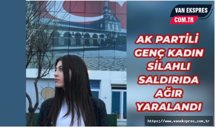 AK Parti Kadın Komisyonu Başkanı silahlı saldırıya uğradı