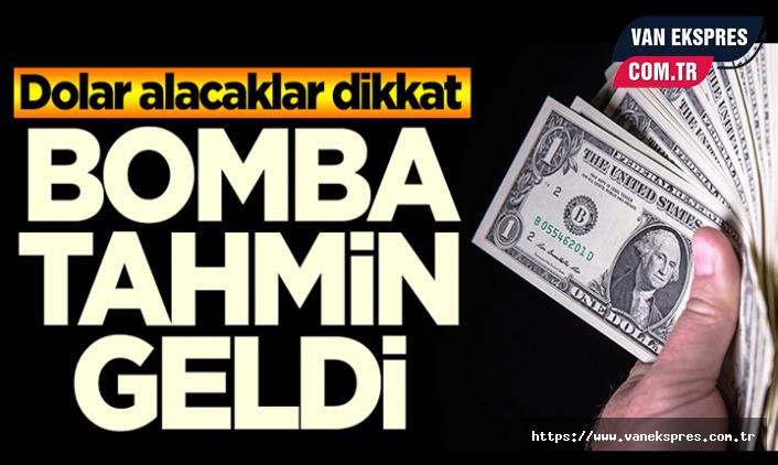 Bomba gibi dolar tahmini...