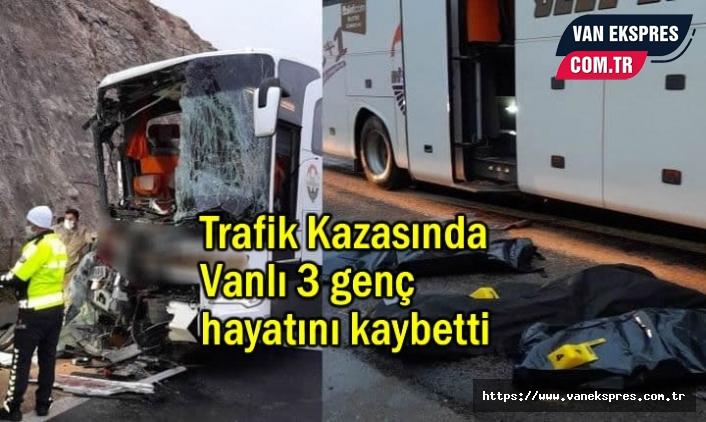 Otobüs Kazasında 3 Vanlı genç hayatını kaybetti