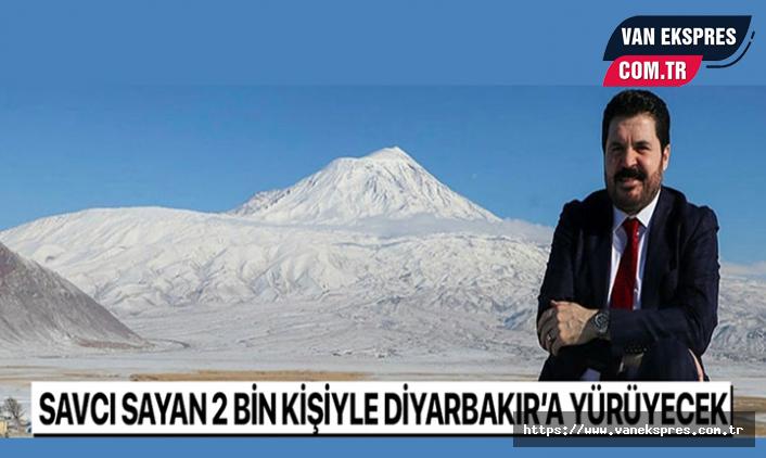 Savcı Sayan Diyarbakır'a Yürüyecek