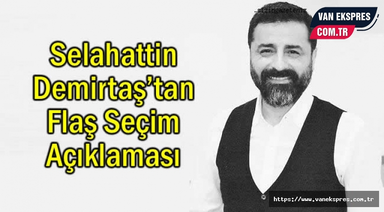 Selahattin Demirtaş'tan flaş seçim çıkışı
