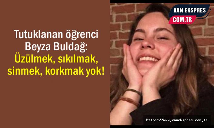 Tutuklanan öğrenci Buldağ: Üzülmek, sinmek, korkmak yok!