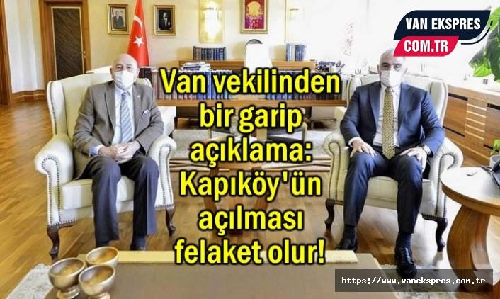 Van Milletvekili Kartal: Kapıköy'ün açılması felaket olur!