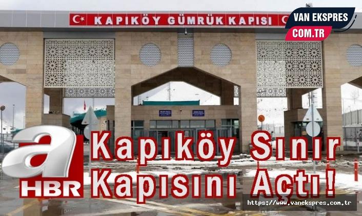 A Haber Kapıköy Sınır Kapısını Açtı!