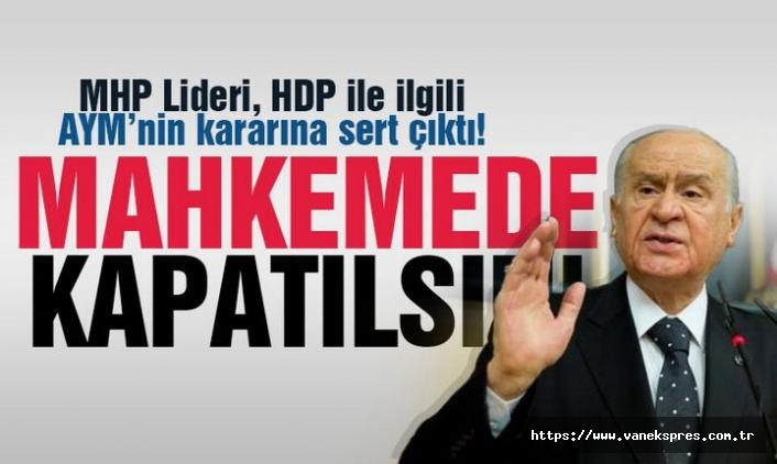 Bahçeli'den AYM'ye HDP tepkisi: AYM de kapatılsın