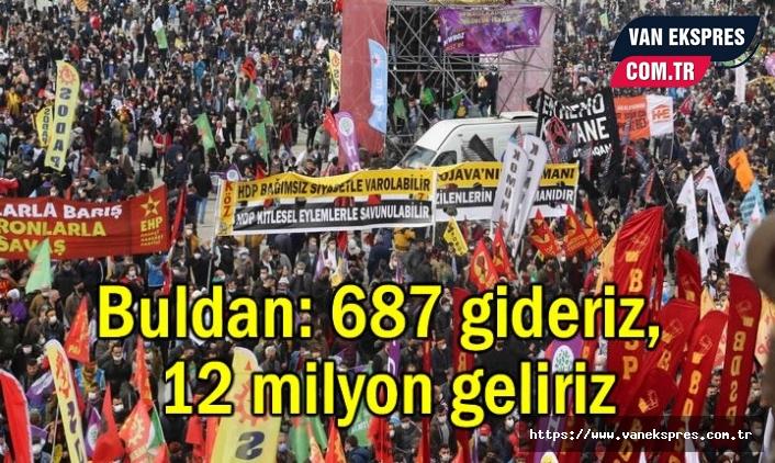 Buldan: 687 gideriz, 12 milyon insan siyaset yapmaya hazır