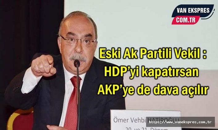 Eski AKP'li Vekil Uyardı: HDP'yi kapatırsan AKP'ye de dava açılır