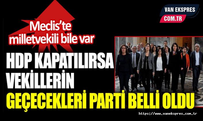 HDP kapatılırsa vekillerin geçecekleri parti belli oldu