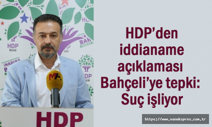 HDP'den iddianame açıklaması: Bahçeli Suç işliyor