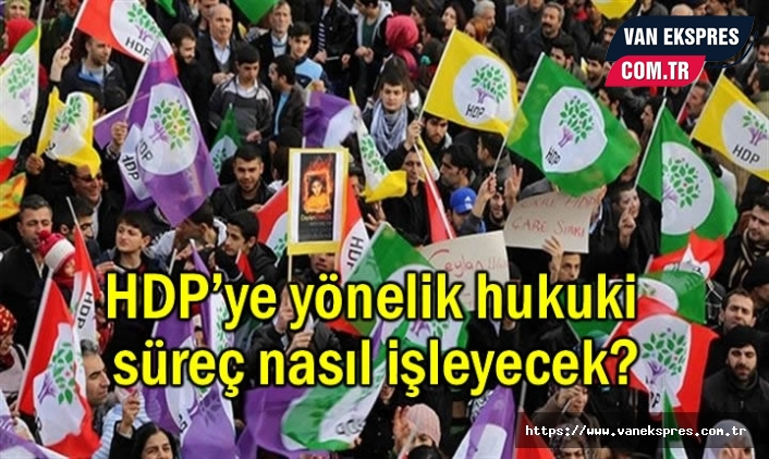 HDP'nin kapatılmasında hukuki süreç nasıl işleyecek?