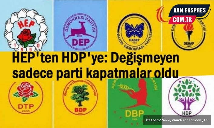 HEP'ten HDP'ye: Değişmeyen sadece parti kapatmalar oldu