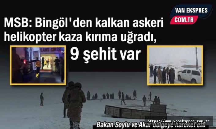 MSB: Bitlis'te Askeri helikopter kaza kırıma uğradı, 9 şehit var