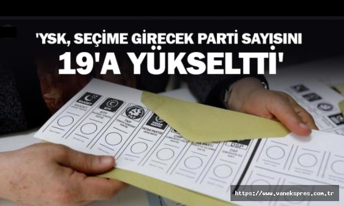 Seçime girecek parti sayısı 17'den 19'a yükseldi