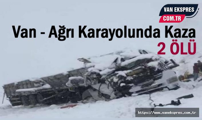 Van - Ağrı Karayolunda Trafik Kazası: 2 Ölü