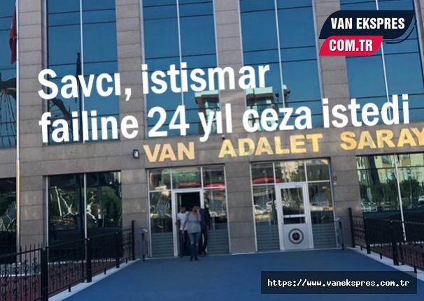 Van'da Savcı, istismar failine 24 yıl ceza istedi