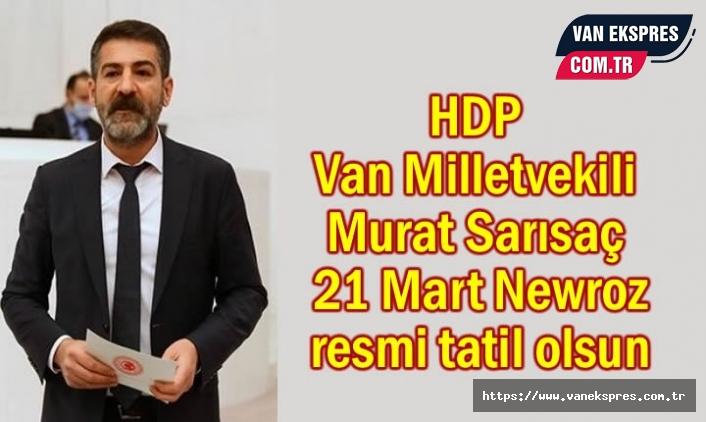 Van Milletvekili Sarısaç 21 Mart resmi tatil olsun teklifi